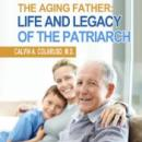 The Aging Father: Life and Legacy of the Patriarch (Unabridged), by Calvin Colarusso M.D.