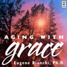 Aging with Grace (Unabridged), by Eugene Bianchi