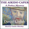 The Aikido Caper: A Parker Mystery, Book 1 (Unabridged), by Daniel Linden