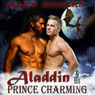 Aladdin & His Prince Charming: In the Dragons Den (A Gay Interracial Erotic Romance Fairy Tale) (Unabridged), by Alex Anders