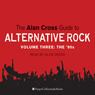 The Alan Cross Guide to Alternative Rock Vol. 3, by Alan Cross