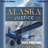 Alaska Justice (Unabridged) Audiobook, by M. D. Kincaid