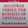Alcatraz Versus the Knights of Crystallia: Alcatraz, Book 3 (Unabridged), by Brandon Sanderson