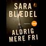 Aldrig mere fri (Unabridged), by Sara Blaedel