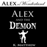 Alex and the Demon: Alex in Wonderland (Unabridged), by K. Matthew