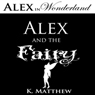 Alex and the Fairy: Alex in Wonderland (Unabridged) Audiobook, by K. Matthew