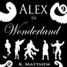 Alex in Wonderland: The Complete Series (Unabridged), by K. Matthew