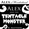 Alex and the Tentacle Monster: Alex in Wonderland (Unabridged) Audiobook, by K. Matthew
