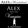 Alex and the Vampire (Alex in Wonderland) (Unabridged) Audiobook, by K. Matthew