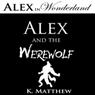 Alex and the Werewolf (Alex in Wonderland) (Unabridged) Audiobook, by K. Matthew