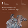 Alexander the Great and the Hellenistic Age Audiobook, by The Great Courses