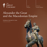 Alexander the Great and the Macedonian Empire Audiobook, by The Great Courses