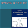 Algebra, Trigonometry, and Statistics (Unabridged) Audiobook, by Steven G. Carley
