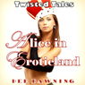 Alice In Eroticland: Twisted Fairy Tales (Unabridged) Audiobook, by Dee Dawning