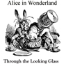 Alice in Wonderland and Through the Looking Glass (Unabridged) Audiobook, by Lewis Carroll