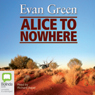 Alice to Nowhere (Unabridged) Audiobook, by Evan Green