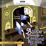 Alice Through the Looking Glass (Dramatised) Audiobook, by Lewis Carroll