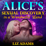 Alices Sexual Discovery in a Wonderful Land (Unabridged), by Liz Adams