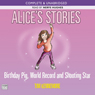 Alices Stories: Birthday Pig, World Record and Shooting Star (Unabridged), by Tim Kennemore