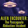 Alien Encounter: The Pascagoula Abduction Incident Audiobook, by Charles Hickson