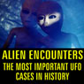 Alien Encounters: The Most Important UFO Cases in History, by Reality Entertainment