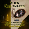 Alien Nightmares: Screen Memories of UFO Alien Abductions: Abducted by Aliens for Decades (Unabridged)