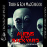 Aliens in the Backyard: UFOs, Abductions, and Synchronicity (Unabridged) Audiobook, by Rob MacGregor