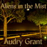 Aliens in the Mist: A Literary Journalism Piece (Unabridged) Audiobook, by Audry Grant