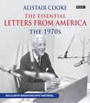 Alistair Cooke: The Essential Letters from America: The 1970s, by Alistair Cooke