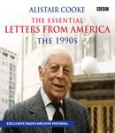 Alistair Cooke: The Essential Letters from America: The 1990s Audiobook, by Alistair Cooke