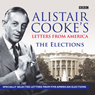 Alistair Cookes Letters From America: The Elections (Unabridged) Audiobook, by Alistair Cooke