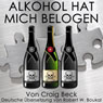 Alkohol Hat Mich Belogen (Alcohol Has Lied to Me): Der intelligente Ausstieg aus der Alkoholabhangigkeit (Unabridged) Audiobook, by Craig Beck