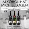 Alkohol Hat Mich Belogen (Alcohol Has Lied to Me): Neuprogrammierung des Unterbewusstseins Hypnose-Sitzung 1, by Craig Beck