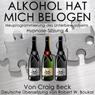 Alkohol Hat Mich Belogen (Alcohol Has Lied to Me (Session 4)): Neuprogrammierung des Unterbewusstseins Hypnose-Sitzung 4 (Unabridged), by Craig Beck