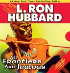 All Frontiers Are Jealous (Unabridged) Audiobook, by L. Ron Hubbard