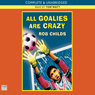 All Goalies are Crazy (Unabridged), by Rob Childs