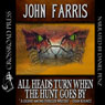 All Heads Turn When the Hunt Goes By (Unabridged), by John Farris