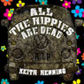 All the Hippies Are Dead (Unabridged) Audiobook, by Keith Henning