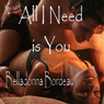 All I Need Is You (Unabridged) Audiobook, by Belladonna Bordeaux