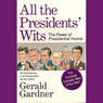 All the Presidents Wits: The Power of Presidential Humor (Unabridged) Audiobook, by Gerald Gardner