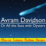 Or All the Seas with Oysters (Unabridged) Audiobook, by Avram Davidson