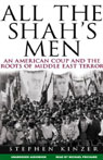 All the Shahs Men: An American Coup and the Roots of Middle East Terror (Unabridged), by Stephen Kinzer