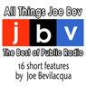 All Things Joe Bev: The Best of Public Radio, by Joe Bevilacqua
