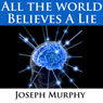 All the World Believes a Lie, by Joseph Murphy