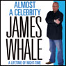 Almost a Celebrity: A Lifetime of Night-time Audiobook, by James Whale