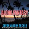 Aloha Fantasy (Unabridged), by Devon Vaughn Archer