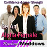 Alpha Female Hypnosis: Confidence & Inner Strength, Guided Meditation, Binaural Beats, Positive Affirmations Audiobook, by Rachael Meddows