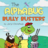 The Alphabug Bully Busters (Unabridged) Audiobook, by Jeryl Christmas