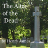 The Altar of the Dead (Unabridged) Audiobook, by Henry James