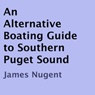 An Alternative Boating Guide to Southern Puget Sound (Unabridged) Audiobook, by James Nugent